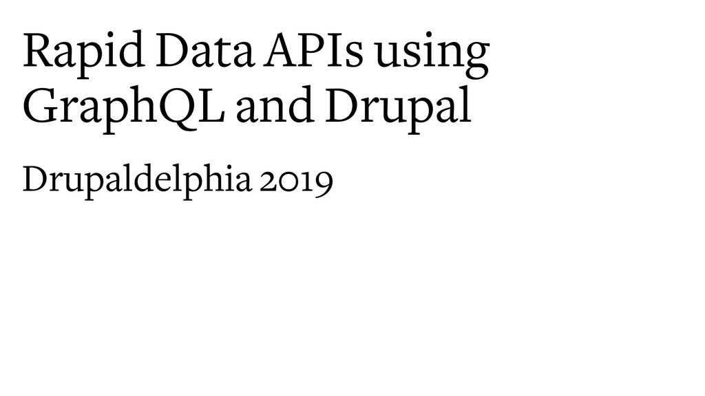 Rapid Data APIs using GraphQL and Drupal Drupal...