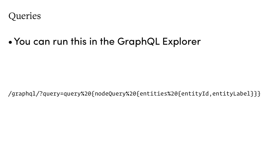 Queries •You can run this in the GraphQL Explor...