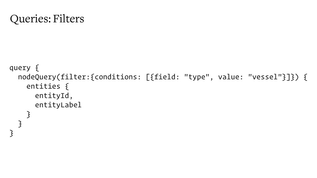 Queries: Filters query { nodeQuery(filter:{cond...