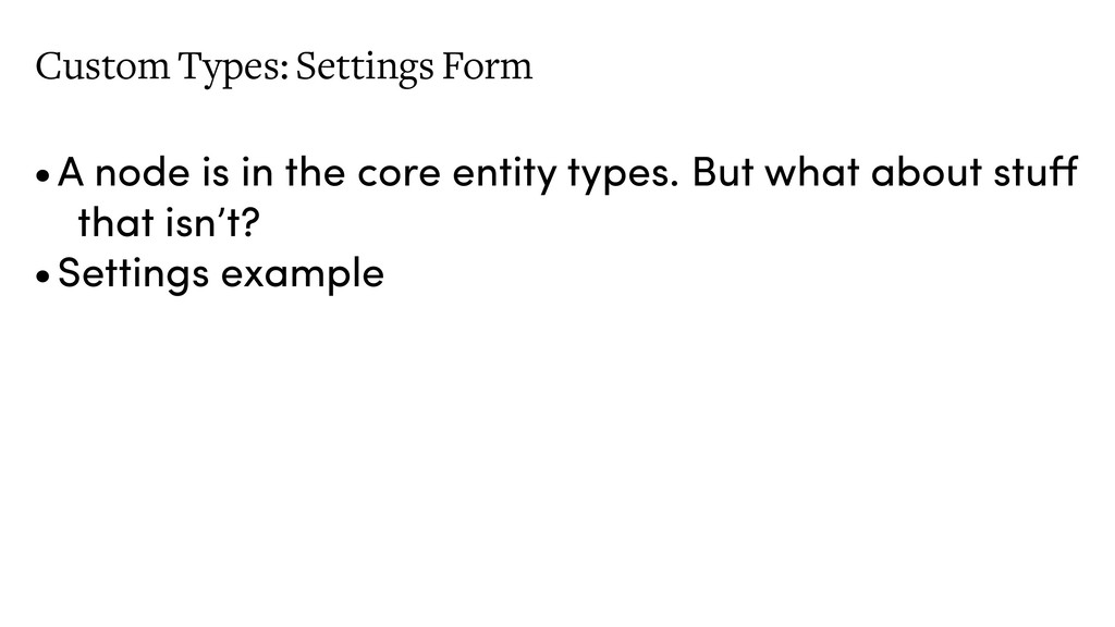 Custom Types: Settings Form •A node is in the c...