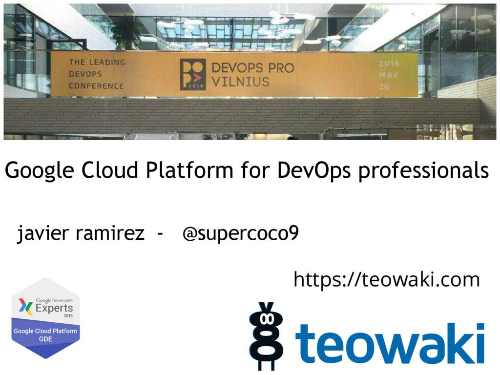 Google Cloud Platform for DevOps professionals ...