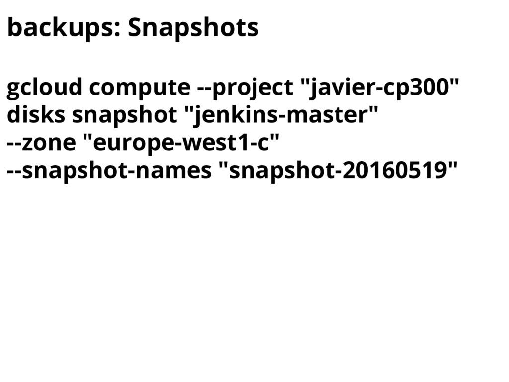 "backups: Snapshots gcloud compute --project ""ja..."