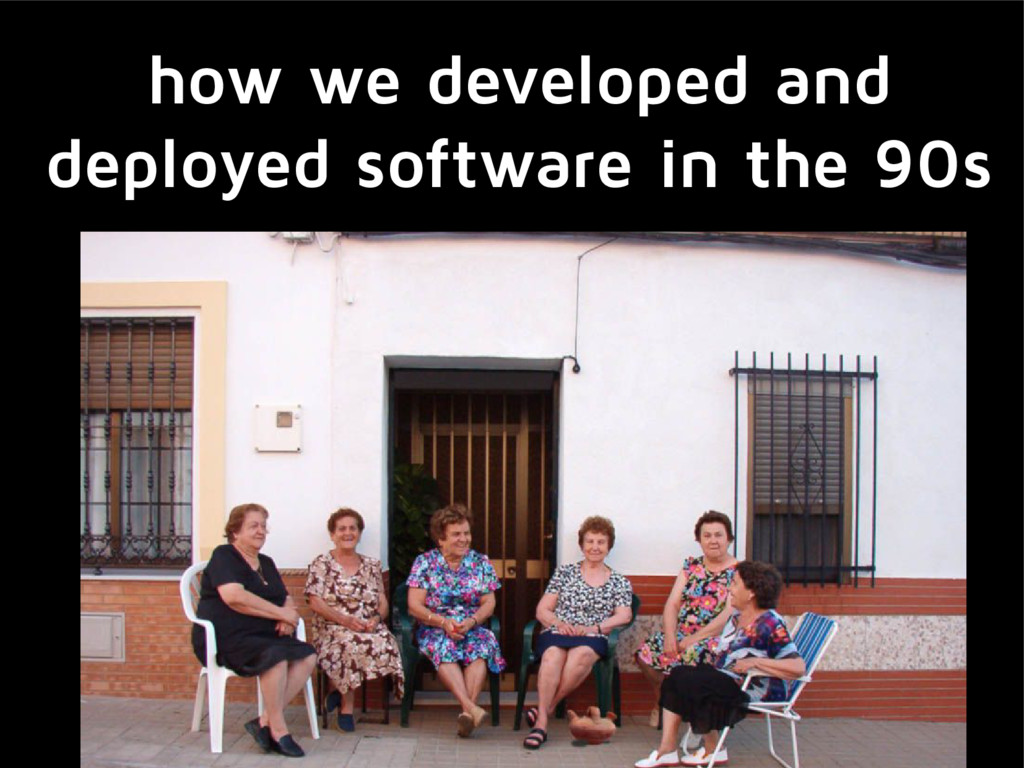 how we developed and deployed software in the 9...