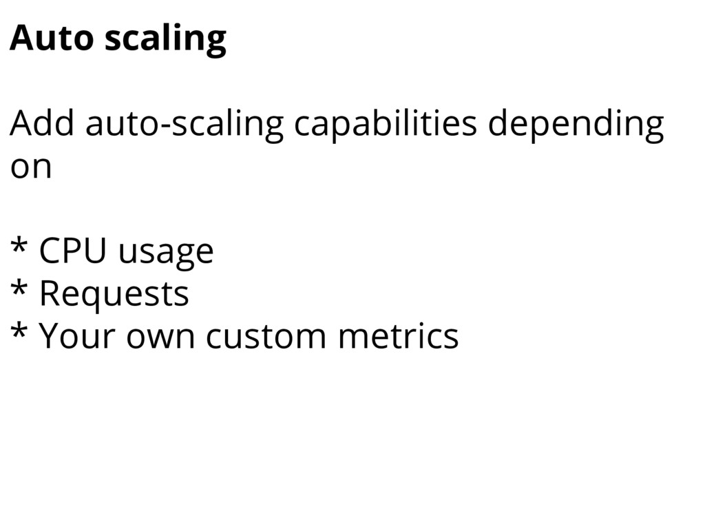 Auto scaling Add auto-scaling capabilities depe...