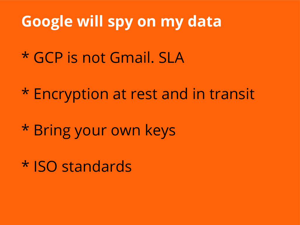Google will spy on my data * GCP is not Gmail. ...