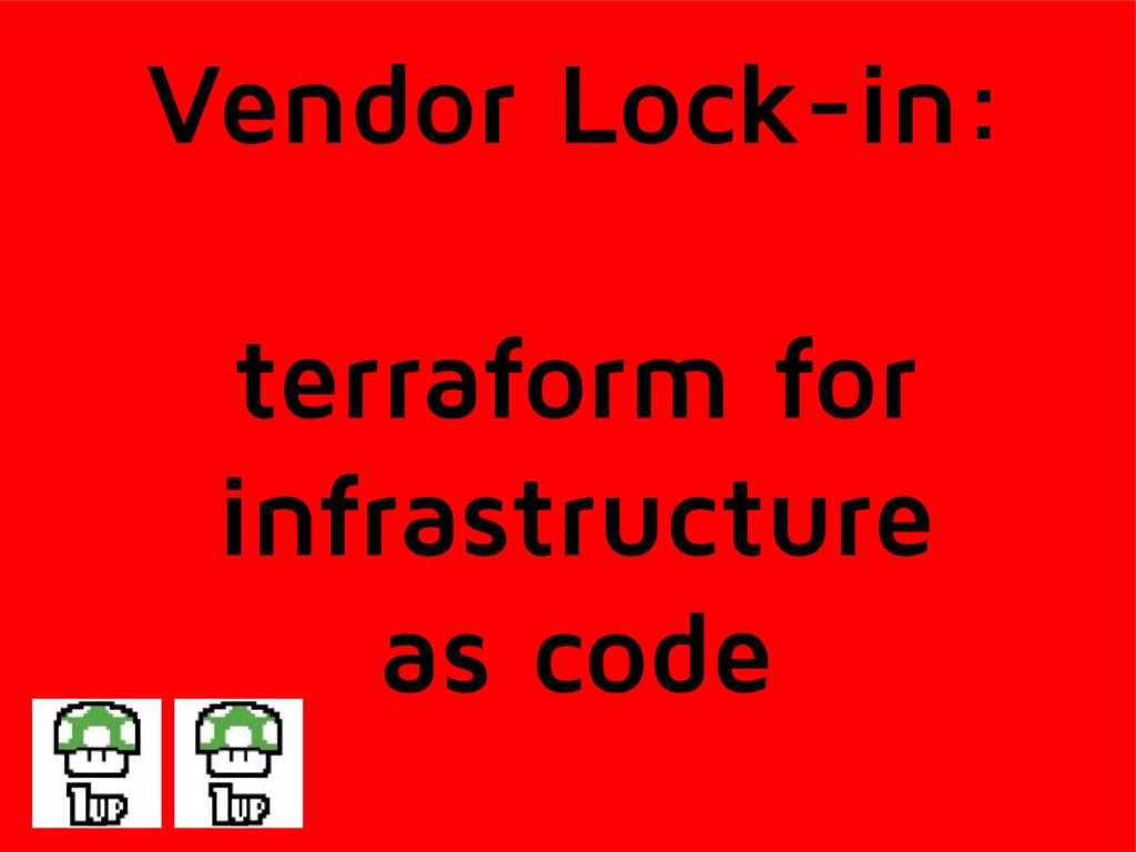 Vendor Lock-in: terraform for infrastructure as...