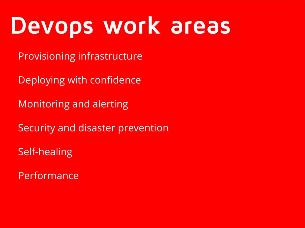 Devops work areas Provisioning infrastructure D...