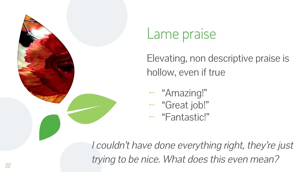 Lame praise Elevating, non descriptive praise i...