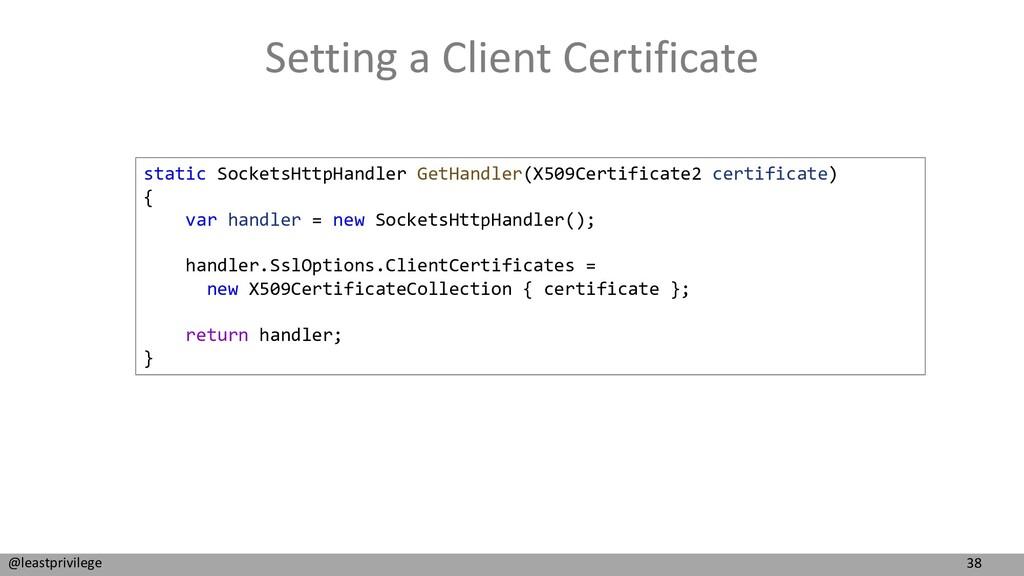 38 @leastprivilege Setting a Client Certificate...