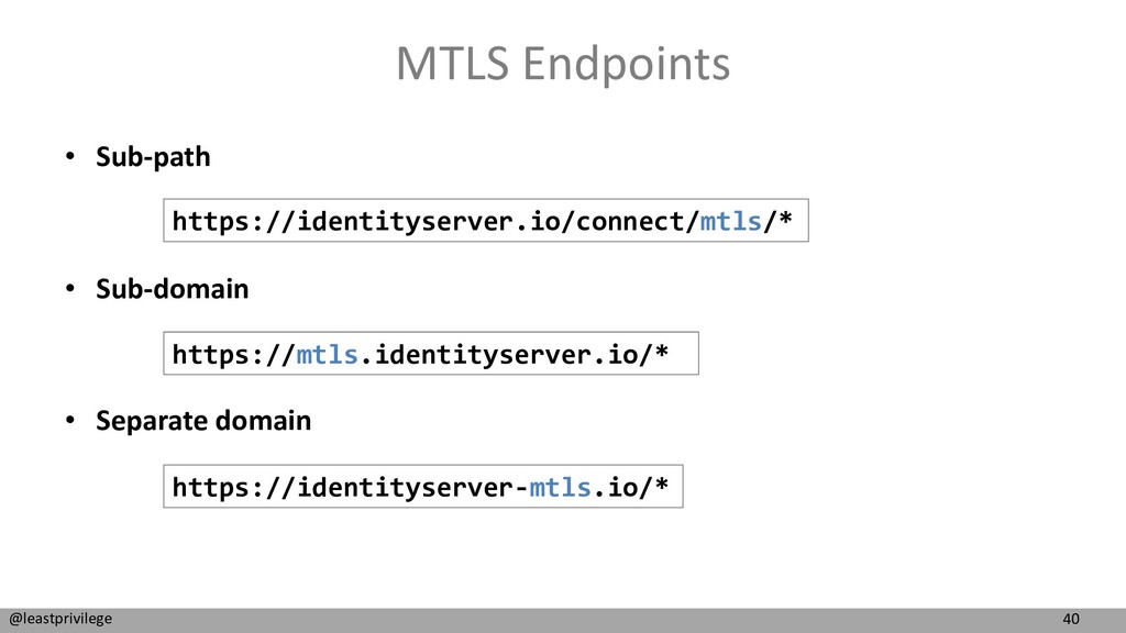 40 @leastprivilege MTLS Endpoints • Sub-path • ...