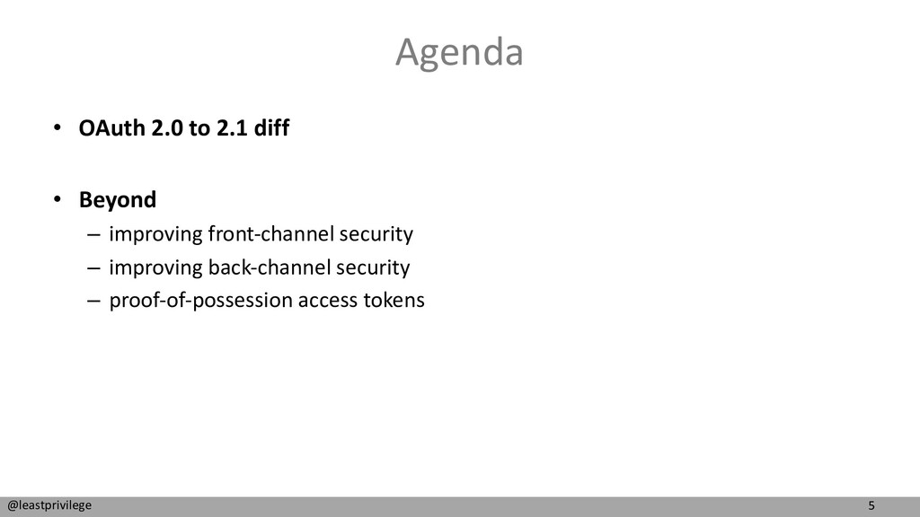 5 @leastprivilege Agenda • OAuth 2.0 to 2.1 dif...