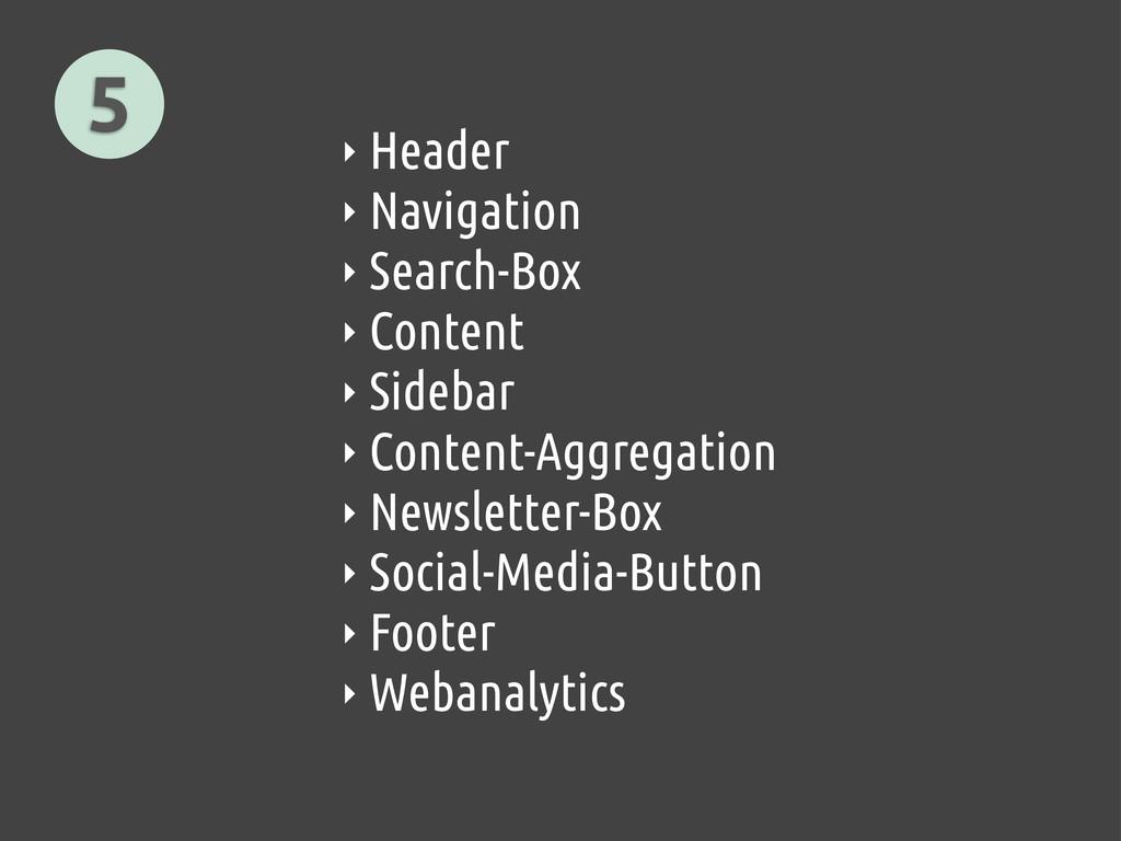 5 ‣ Header ‣ Navigation ‣ Search-Box ‣ Content ...