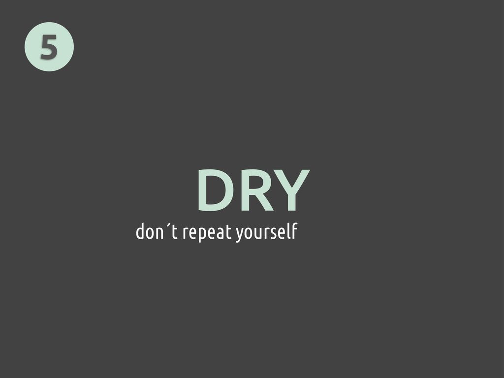 DRY don´t repeat yourself 5