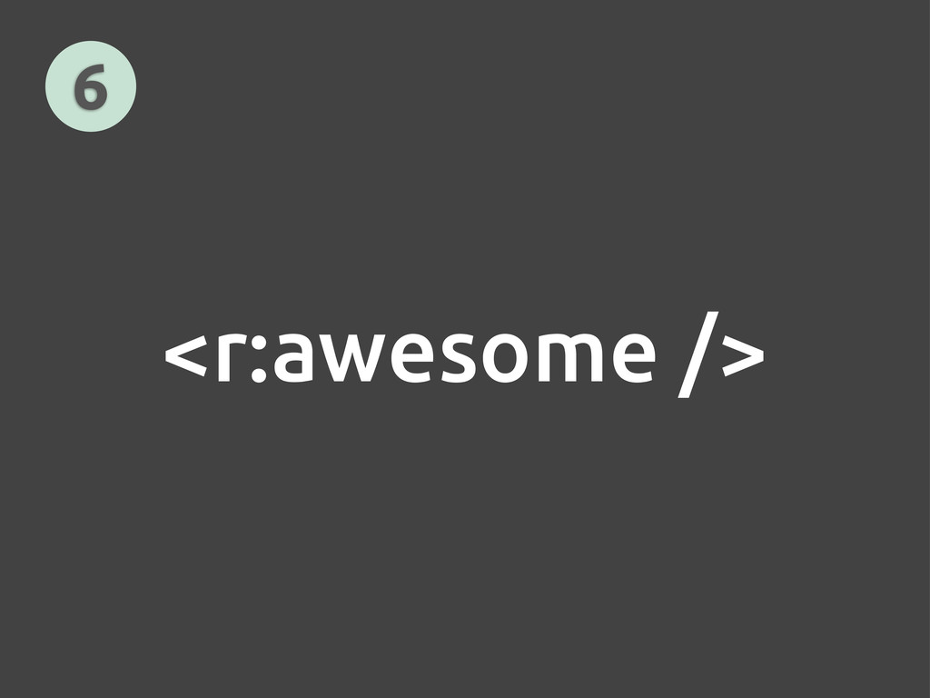 <r:awesome /> 6