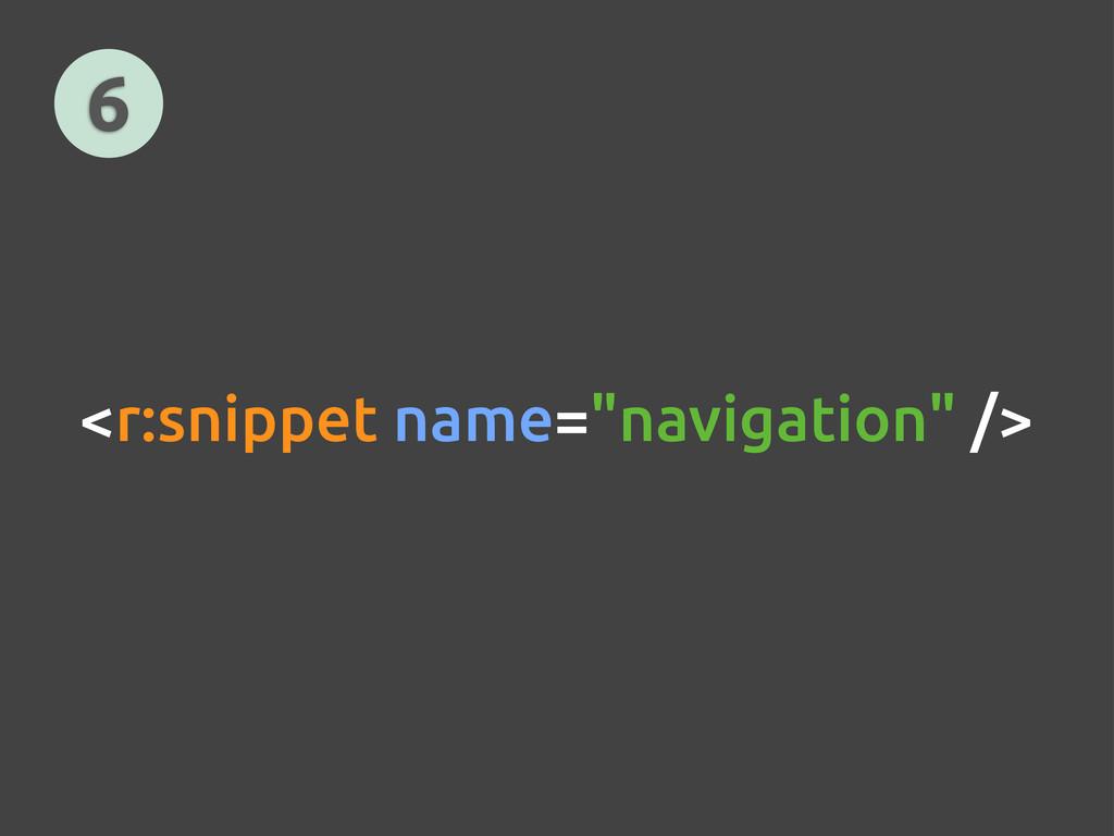 """6 <r:snippet name=""""navigation"""" />"""