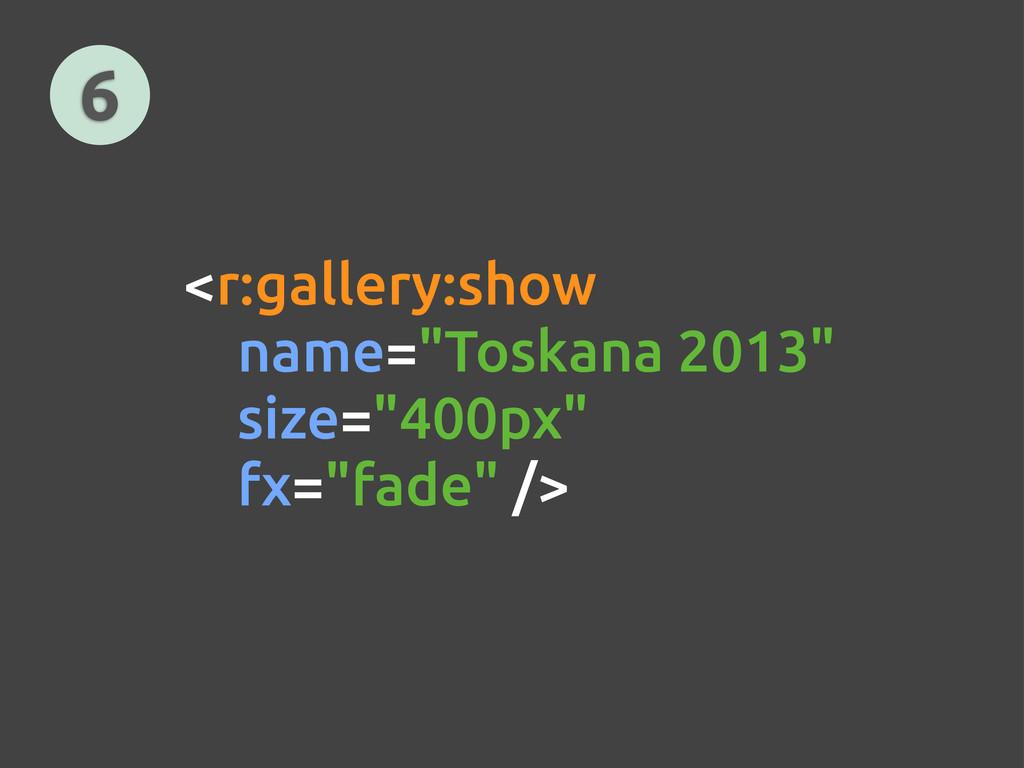 "6 <r:gallery:show name=""Toskana 2013"" size=""400..."