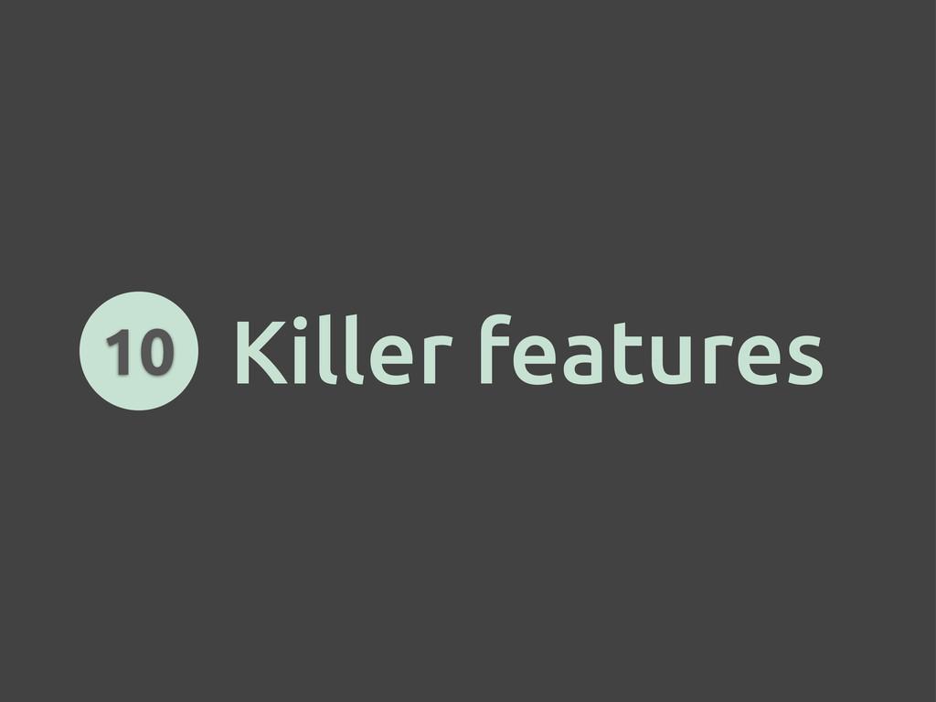 Killer features 10