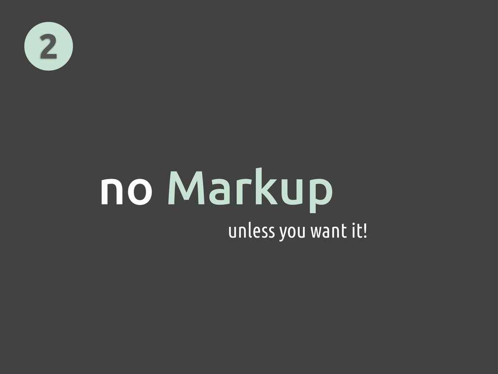 no Markup 2 unless you want it!