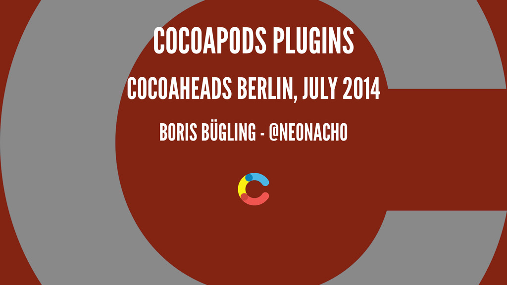 COCOAPODS PLUGINS COCOAHEADS BERLIN, JULY 2014 ...