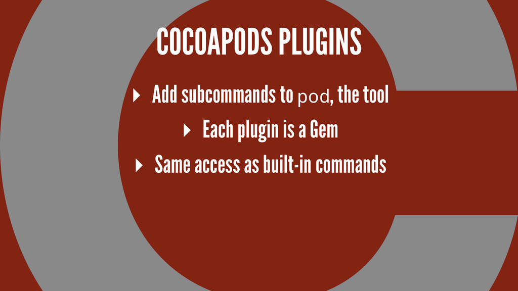 COCOAPODS PLUGINS ▸ Add subcommands to pod, the...