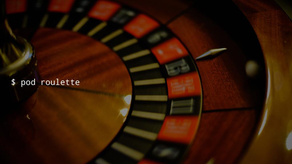 $ pod roulette