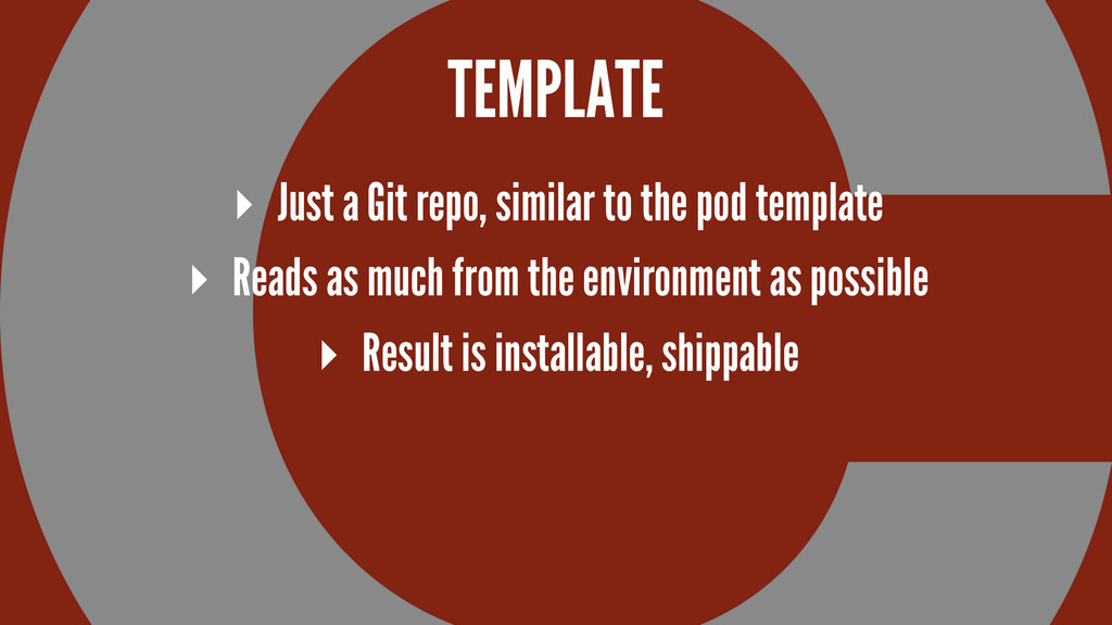 TEMPLATE ▸ Just a Git repo, similar to the pod ...