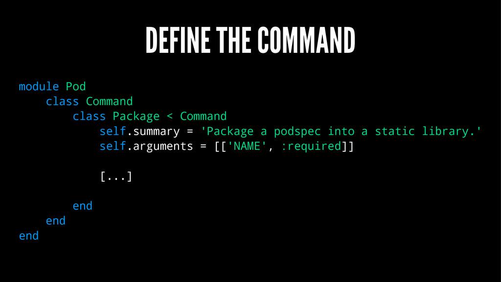DEFINE THE COMMAND module Pod class Command cla...