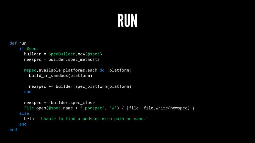 RUN def run if @spec builder = SpecBuilder.new(...