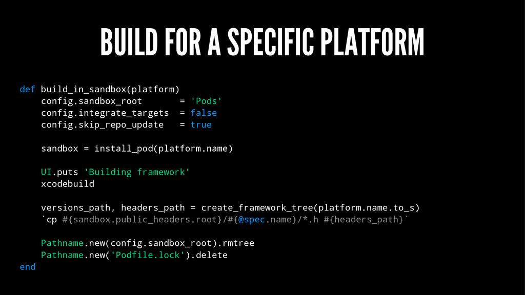BUILD FOR A SPECIFIC PLATFORM def build_in_sand...