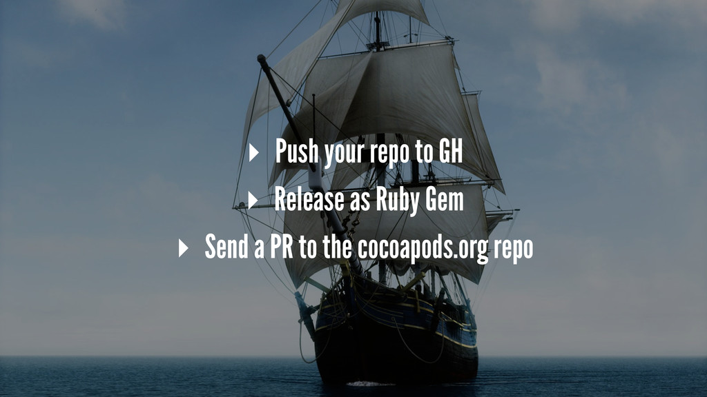 ▸ Push your repo to GH ▸ Release as Ruby Gem ▸ ...