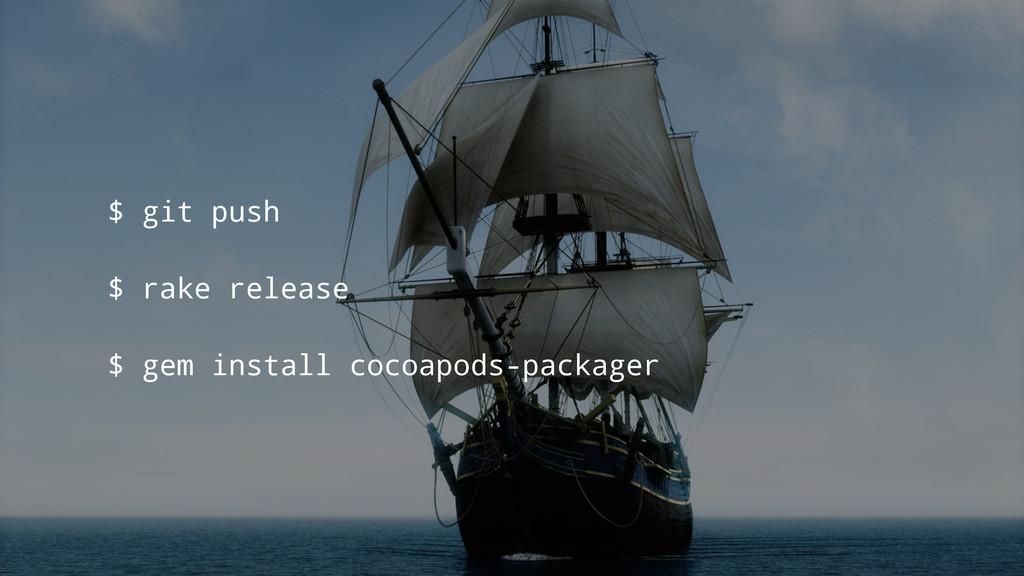 $ git push $ rake release $ gem install cocoapo...