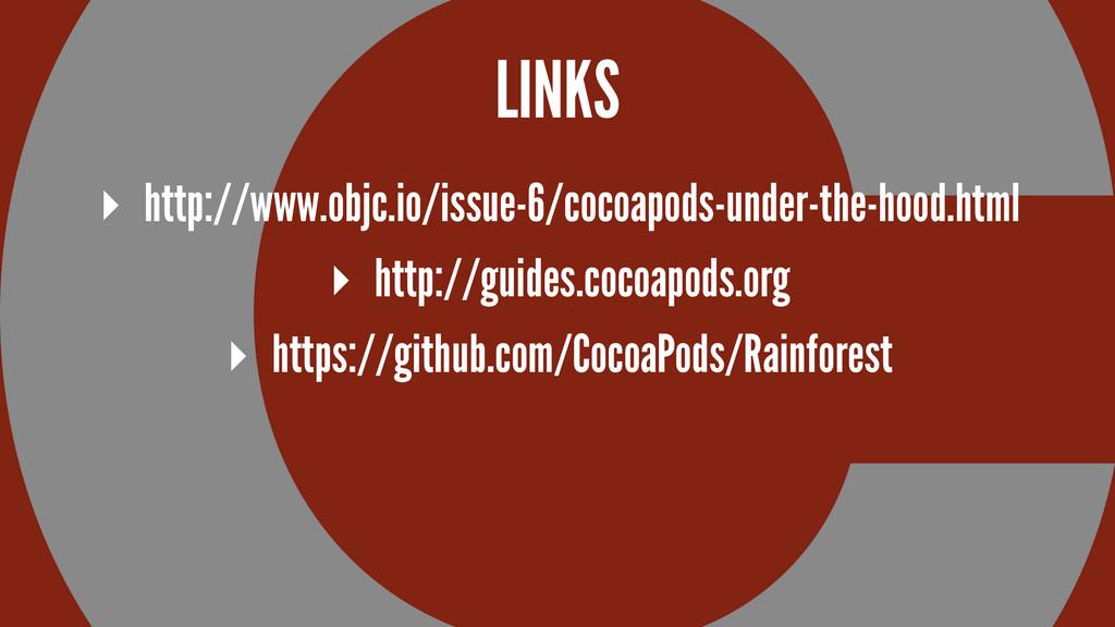 LINKS ▸ http://www.objc.io/issue-6/cocoapods-un...