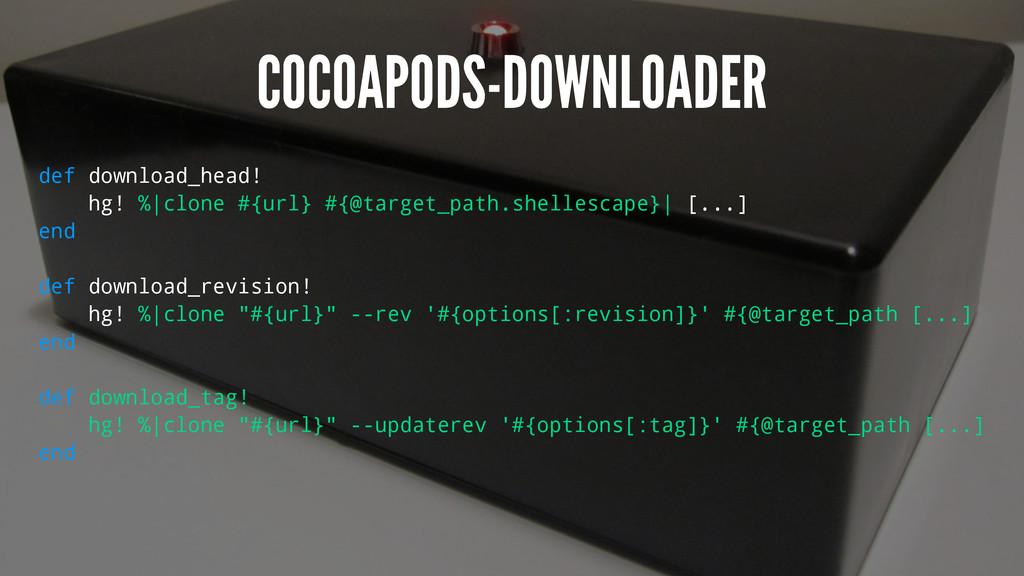 COCOAPODS-DOWNLOADER def download_head! hg! %|c...