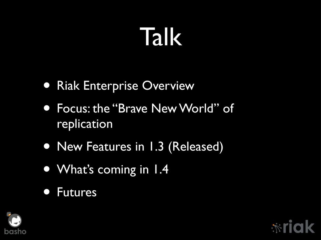 "Talk • Riak Enterprise Overview • Focus: the ""B..."