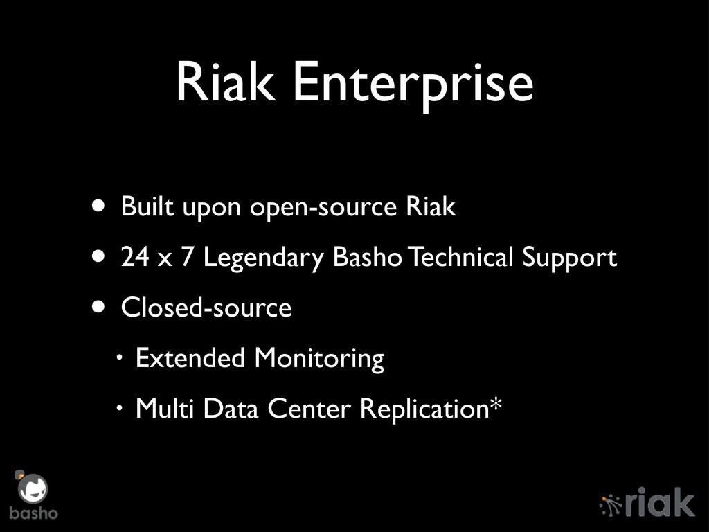 Riak Enterprise • Built upon open-source Riak •...