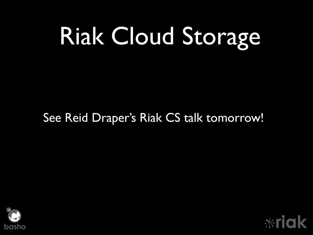 Riak Cloud Storage See Reid Draper's Riak CS ta...