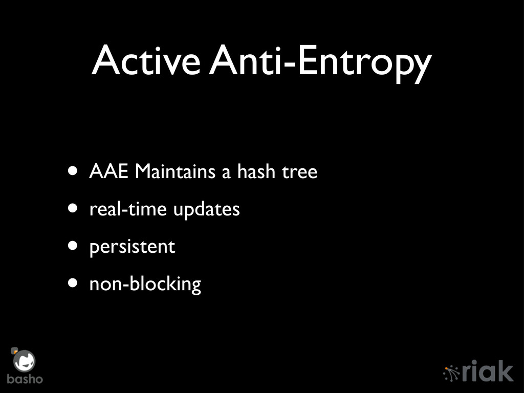 Active Anti-Entropy • AAE Maintains a hash tree...