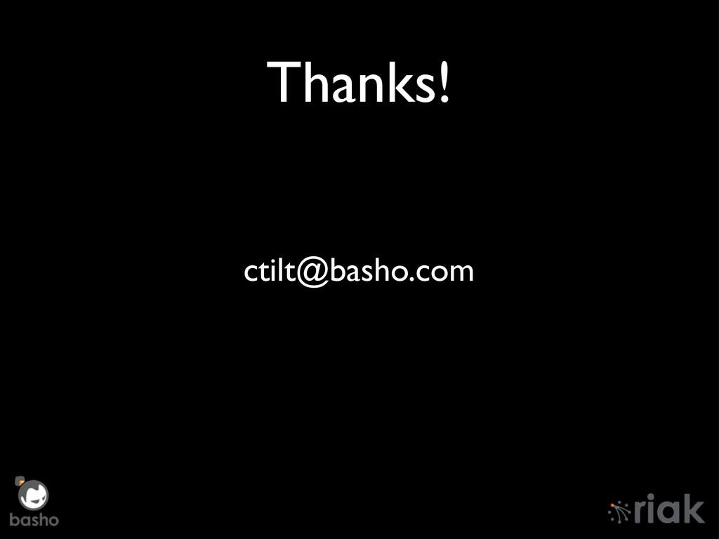 Thanks! ctilt@basho.com