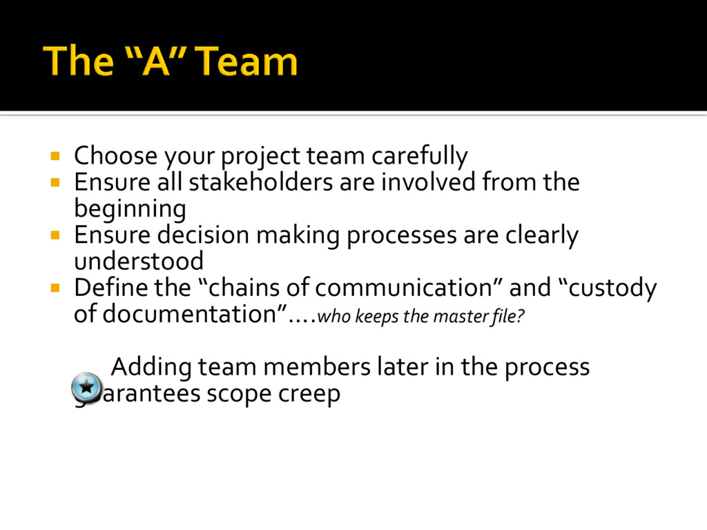  Choose your project team carefully  Ensure a...