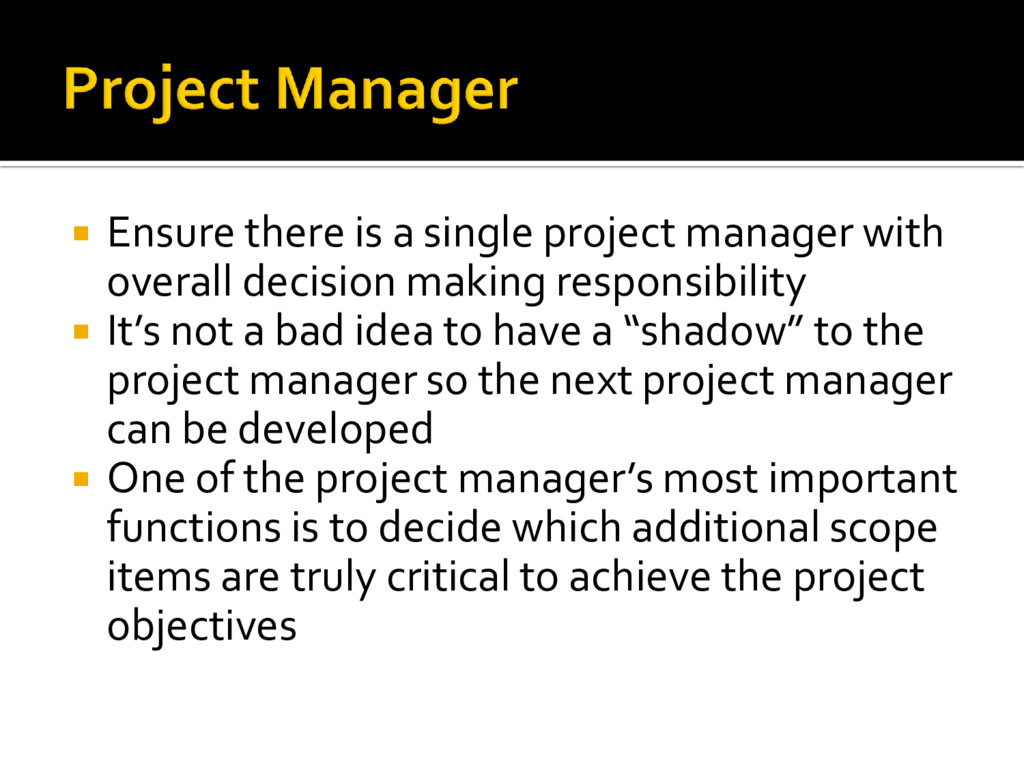  Ensure there is a single project manager with...