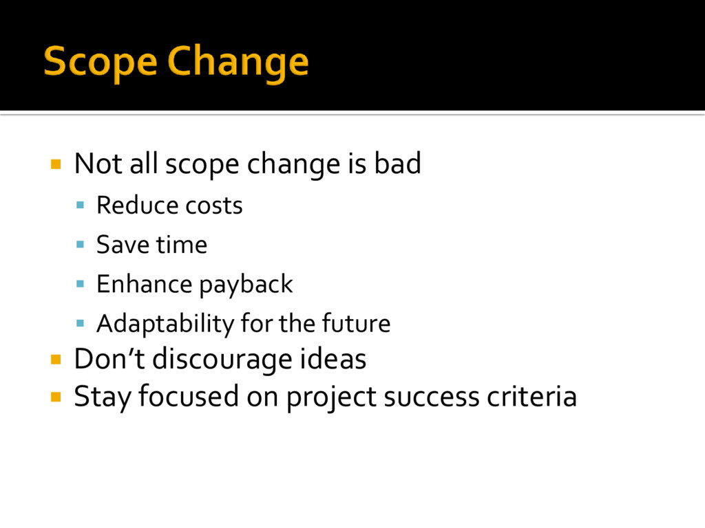  Not all scope change is bad  Reduce costs  ...