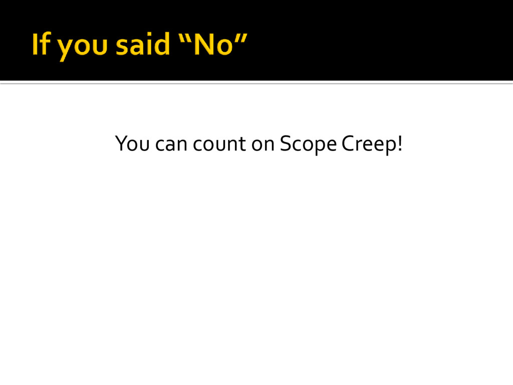 You can count on Scope Creep!