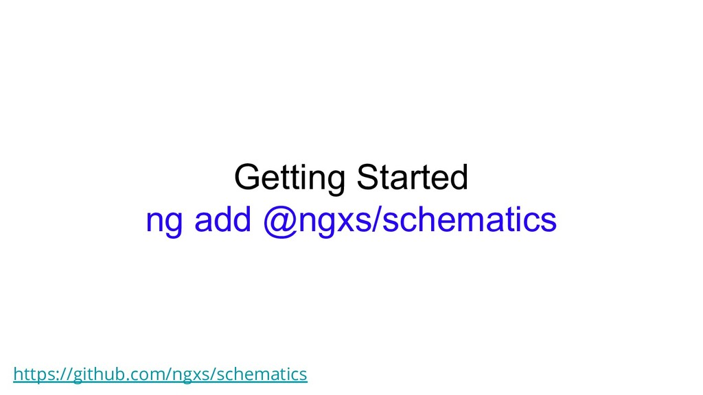 Getting Started ng add @ngxs/schematics https:/...