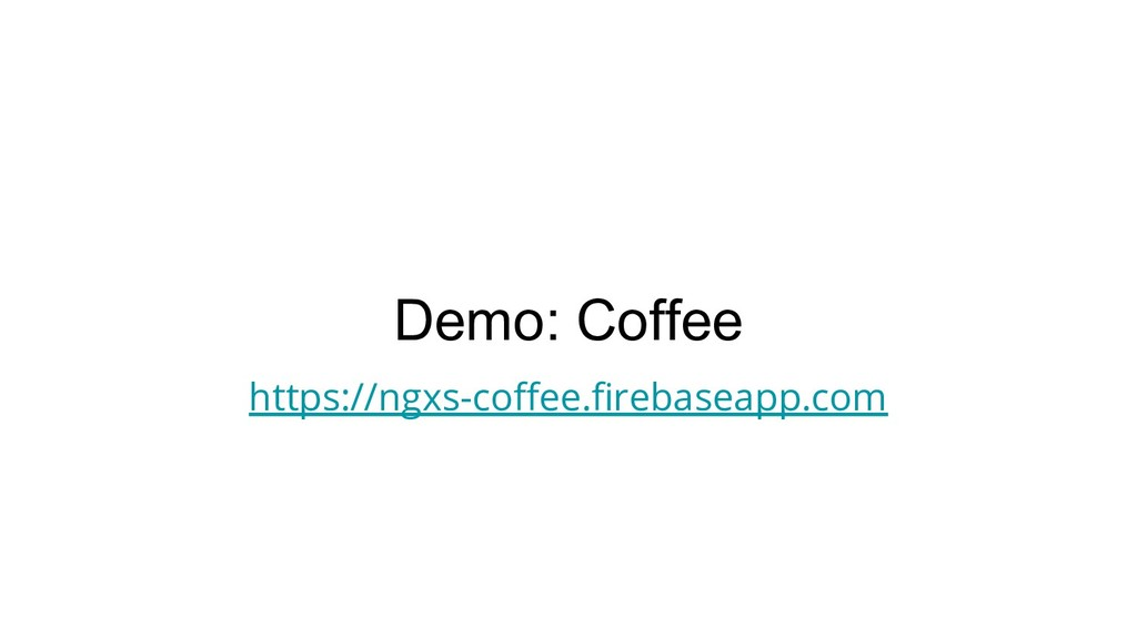 Demo: Coffee https://ngxs-coffee.firebaseapp.com