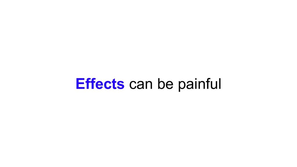Effects can be painful