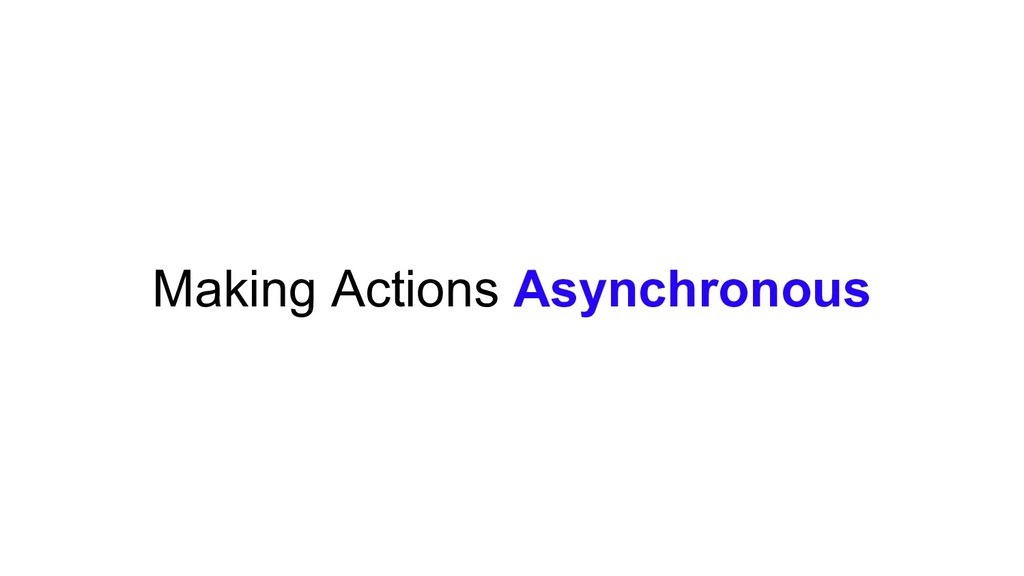 Making Actions Asynchronous