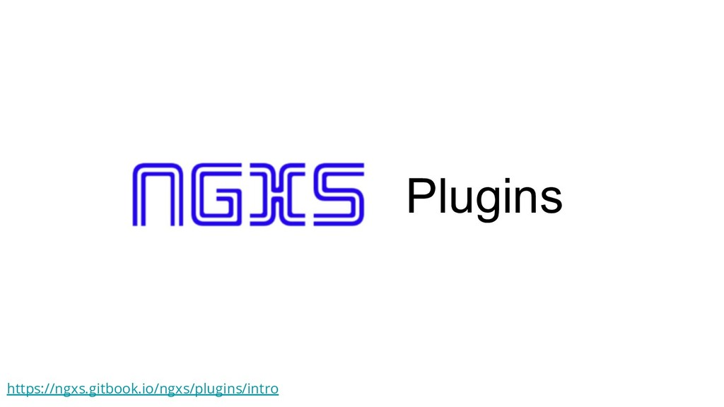 Plugins https://ngxs.gitbook.io/ngxs/plugins/in...