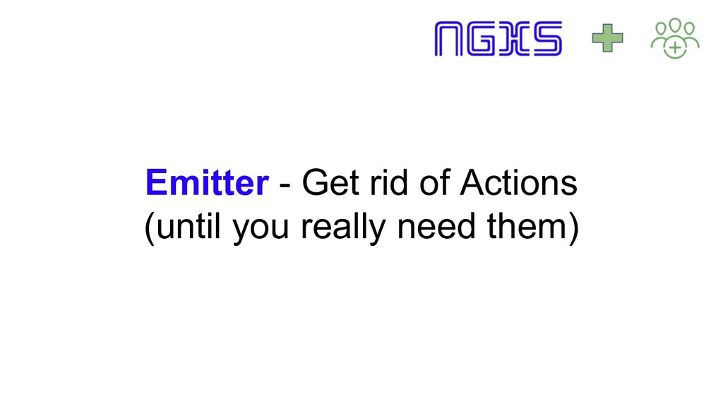 Emitter - Get rid of Actions (until you really ...