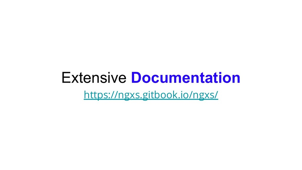 Extensive Documentation https://ngxs.gitbook.io...