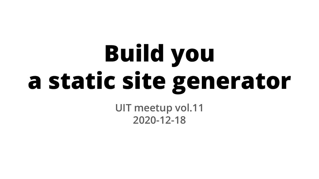 Build you a static site generator UIT meetup vo...